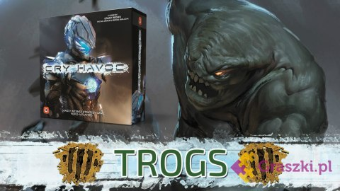 Cry havoc trogs